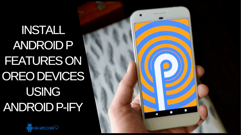 Install Android P Features On OREO Devices Using Android P-Ify