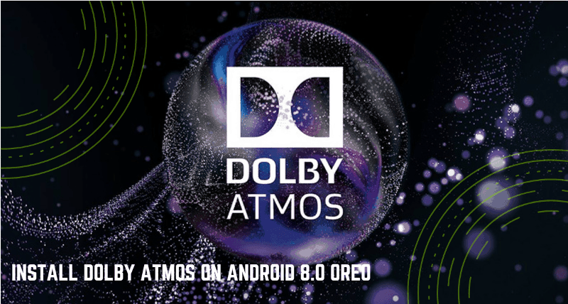 Install Dolby Atmos On Android 8.0 Oreo
