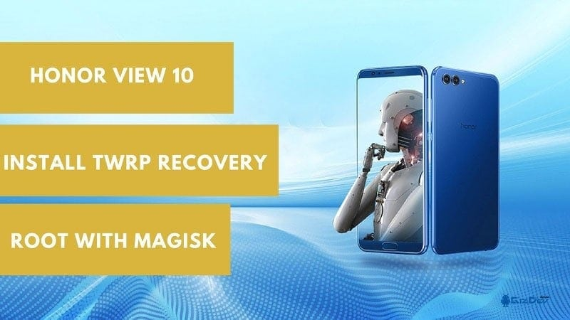 TWRP Recovery On Honor View 10 Root Honor View 10