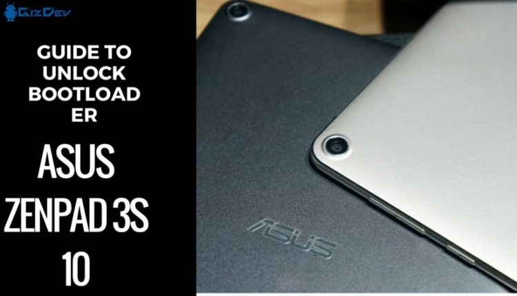 Guide To Unlock Bootloader Of Asus Zenpad 3S 10 Z500M (P027)