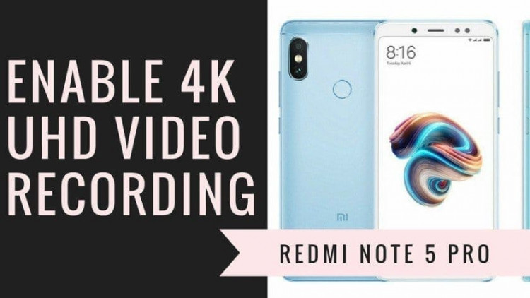 Enable UHD 4K Video Recording On Redmi Note 5 Pro