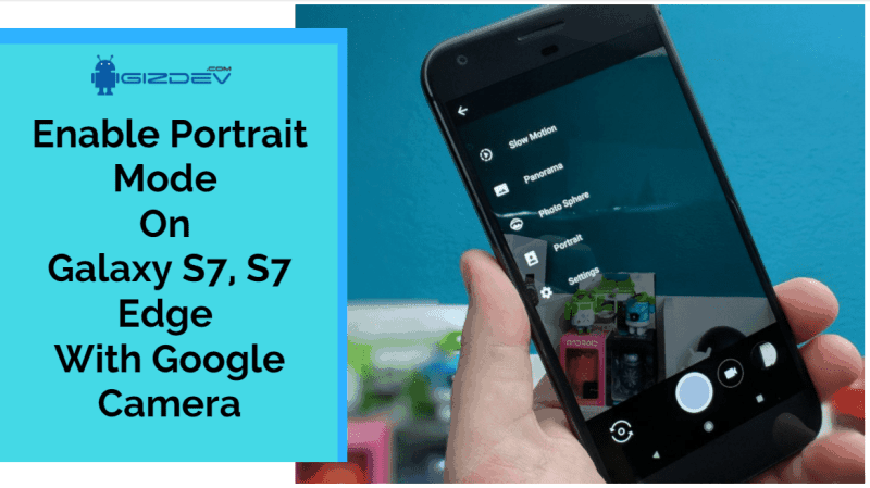 Enable Portrait Mode On Galaxy S7, S7 Edge With Google Camera