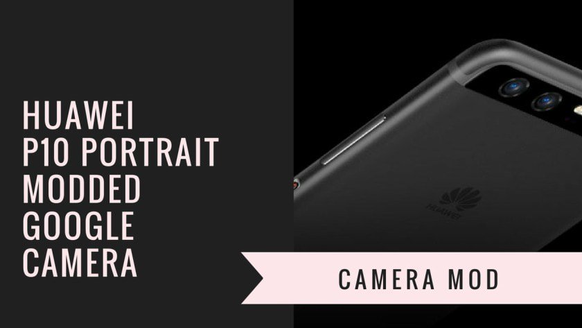 Install Portrait Modded Google Camera for Huawei P10