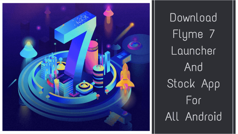 Download Flyme 7 Launcher And Stock App For All Android