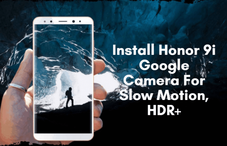 Honor 9i Google Camera For Slow Motion, HDR+