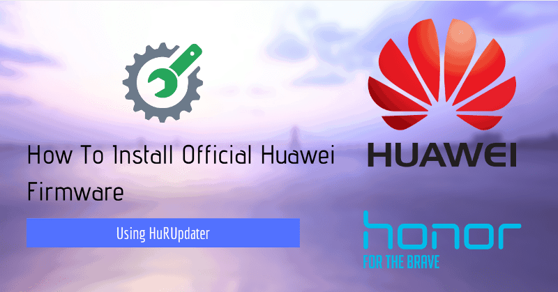 Install Official Huawei Firmware With HuRUpdater