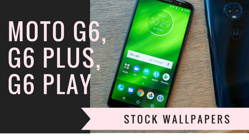 Download MOTO G6, G6 Plus, G6 Play Stock Wallpapers