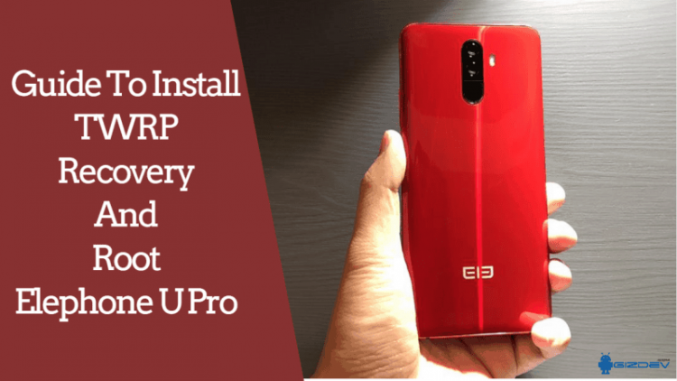 TWRP Recovery And Root Elephone U Pro