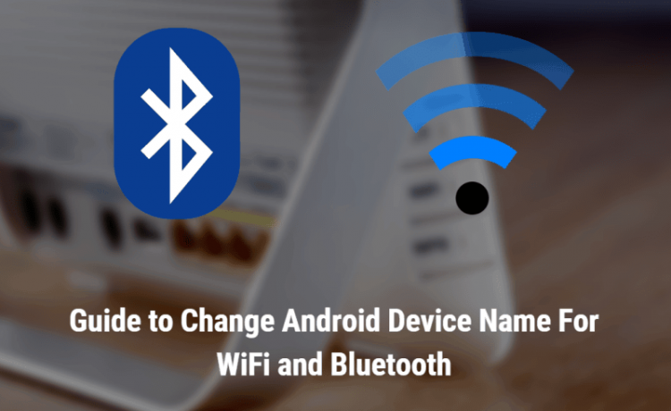 Change Android Device Name For WiFi and Bluetooth