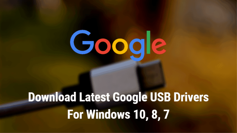 Google USB Drivers On Windows 10, 8, 7