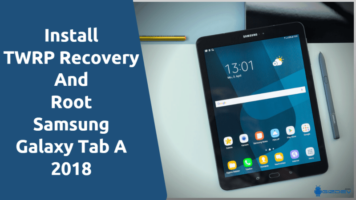 Install TWRP Recovery And Root Samsung Galaxy Tab A 2018