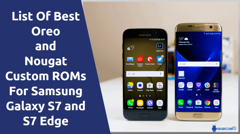Oreo And Nougat Custom ROMs For Samsung Galaxy S7 and S7 Edge