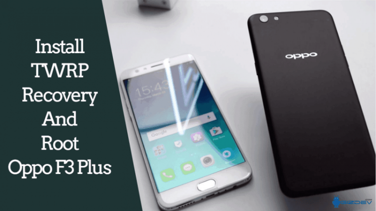 TWRP Recovery And Root Oppo F3 Plus