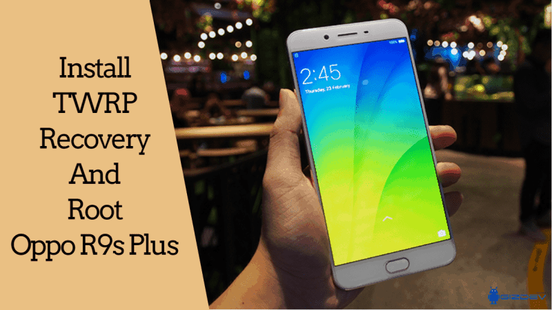 TWRP Recovery And Root Oppo R9s Plus