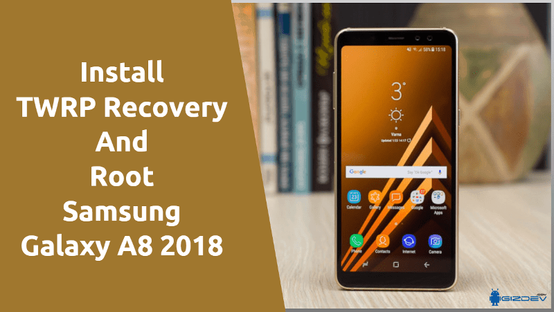 TWRP Recovery And Root Samsung Galaxy A8 2018