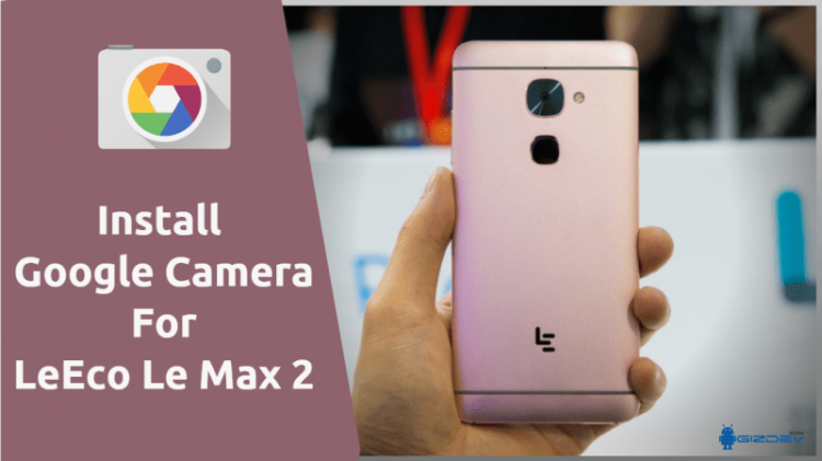 Google Camera For LeEco Le Max 2