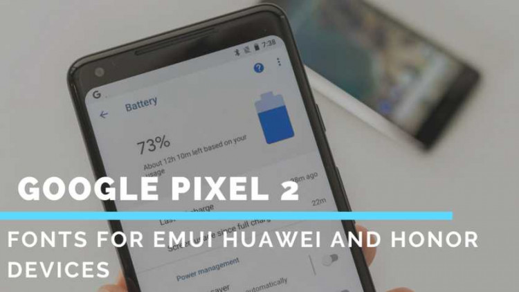 Install Google Pixel 2 Fonts For EMUI Huawei And Honor Devices. Here you can install Google Pixel 2 Fonts for EMUI without Root.
