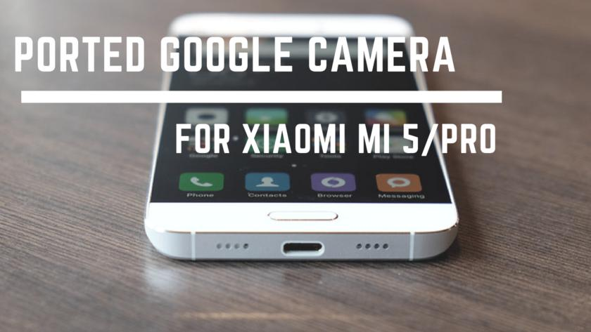 Guide To Install Ported Google Camera For MI 5/Pro Front Portrait Fixed. Follow the post to install modded Gcam on MI 5/Pro easily.