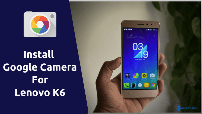 Google Camera For Lenovo K6