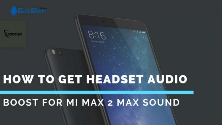 How To Get Headset Audio Boost For MI Max 2 Max Sound. Follow the post to get High Sound On MI Max 2 root access is needed with TWRP Installed.