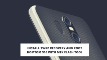 Install TWRP Recovery And Root HOMTOM S16 With MTK Flash Tool
