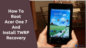 Root Acer One 7 And Install TWRP Recovery