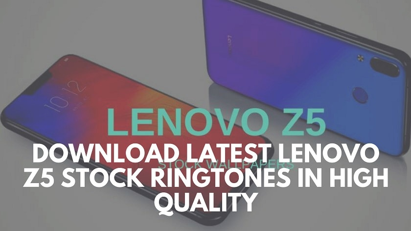 Download Latest Lenovo Z5 Stock Ringtones In High Quality. Follow the post to know Lenovo Z5 specifications. Lenovo Z5 ringtones.