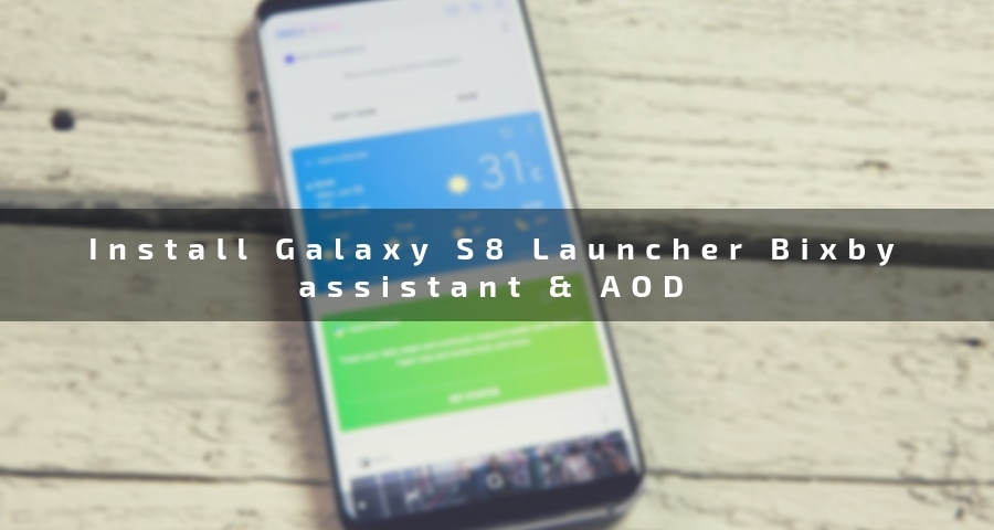 Install Galaxy S8 Launcher, Bixby assistant
