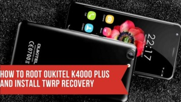 How To Root OUKITEL K4000 Plus And Install TWRP Recovery