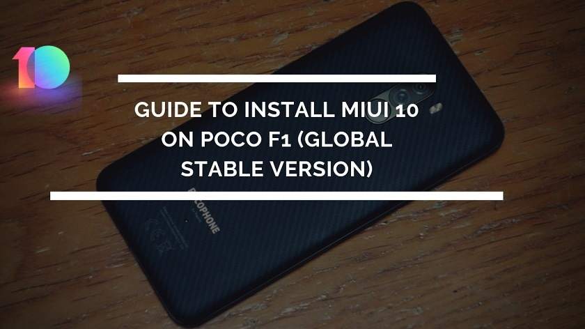 Guide To Install MIUI 10 On Poco F1 (Global Stable Version). Follow the post to install the MIUI 10 ROM For Poco F1.