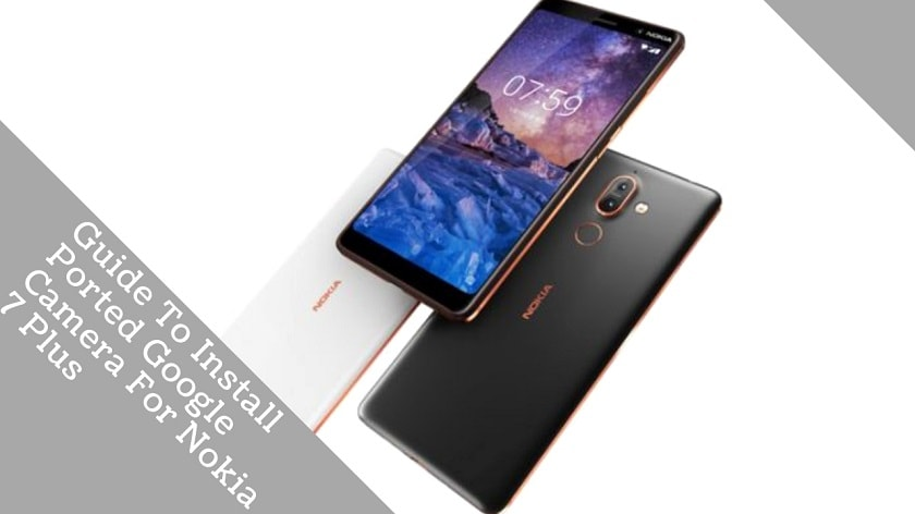 Guide To Install Ported Google Camera For Nokia 7 Plus. Follow the post to install modded Google Camera Port For Nokia 7 Plus.