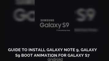 Guide to Install Galaxy Note 9, Galaxy S9 Boot Animation For Galaxy S7. Follow steps to get boot logos for Galaxy S7.