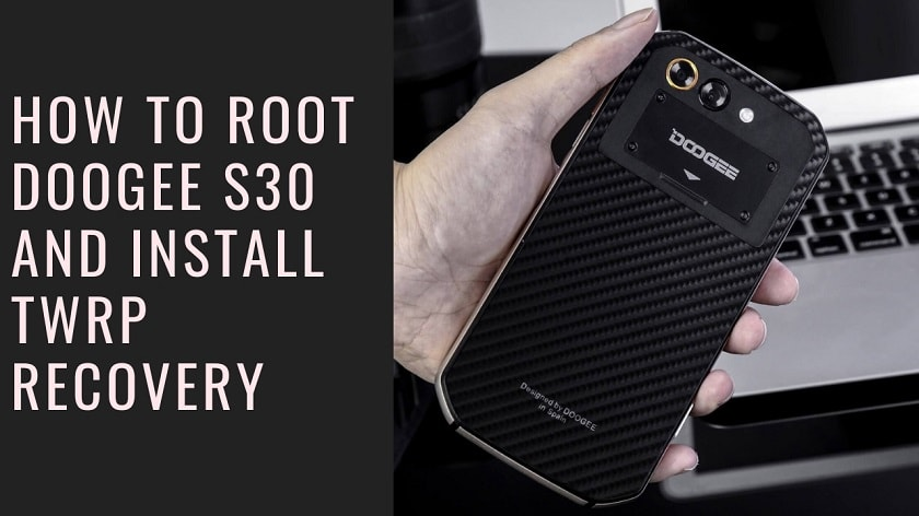How To Root DOOGEE S30 And Install TWRP Recovery. Follow the post to get root on DOOGEE S30. Follow steps correctly.