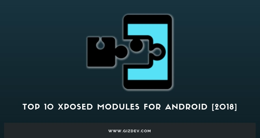 Top 10 Xposed Modules For Android Nougat Android Oreo 2019 List