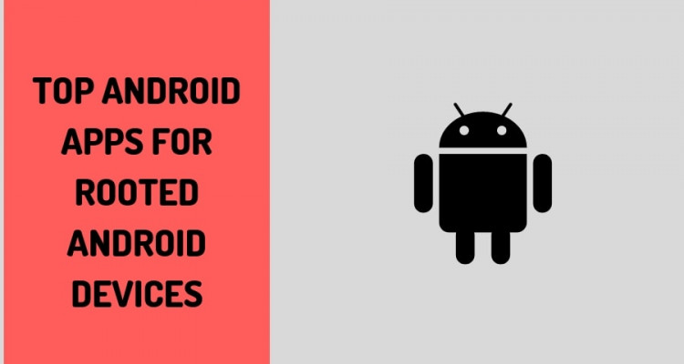 Top Android Apps for Rooted Android
