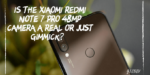 Is the Xiaomi Redmi Note 7 Pro 48MP Camera a Real Or Just Gimmick