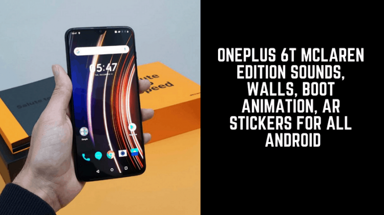 Download OnePlus 6T McLaren Edition Sounds, Walls, Boot Animation For All Android