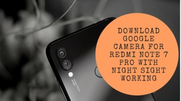 Download Google Camera For Redmi Note 7 Pro With Night Sight Working
