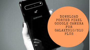 Download Ported Pixel Google Camera For Galaxy S10S10 Plus