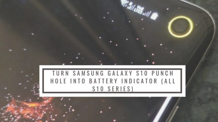 Turn Samsung Galaxy S10 Punch Hole Into Battery Indicator (All S10 Series)