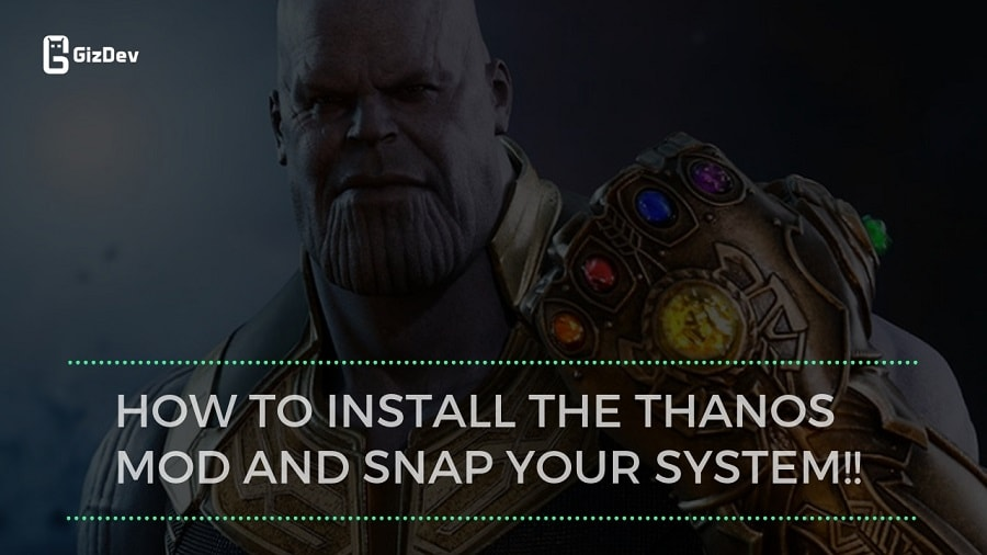 How To Install The Thanos MOD And Snap Your System!!