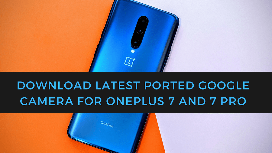 Download Latest Ported Google Camera For OnePlus 7 And 7 Pro