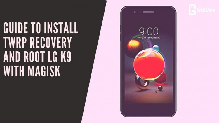 Guide To Install TWRP Recovery And Root LG K9 With Magisk