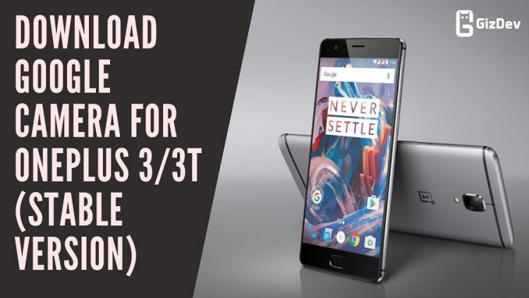 Download Google Camera For OnePlus 3/3T (Stable Version)