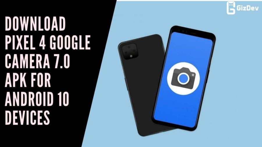 Download Pixel 4 Google Camera 7.0 APK For Android 10 Devices