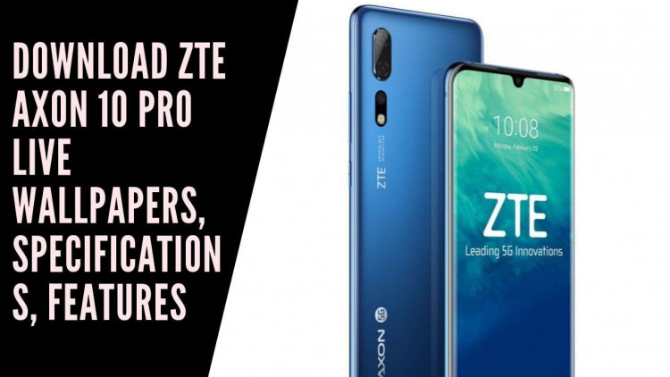Download ZTE Axon 10 Pro Live Wallpapers, Specifications, Features