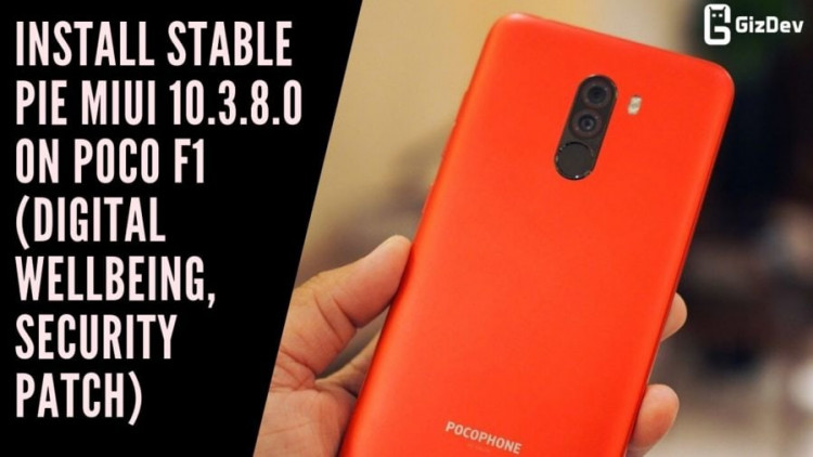 Install Stable Pie MIUI 10.3.8.0 On Poco F1 (Digital Wellbeing, Security Patch)