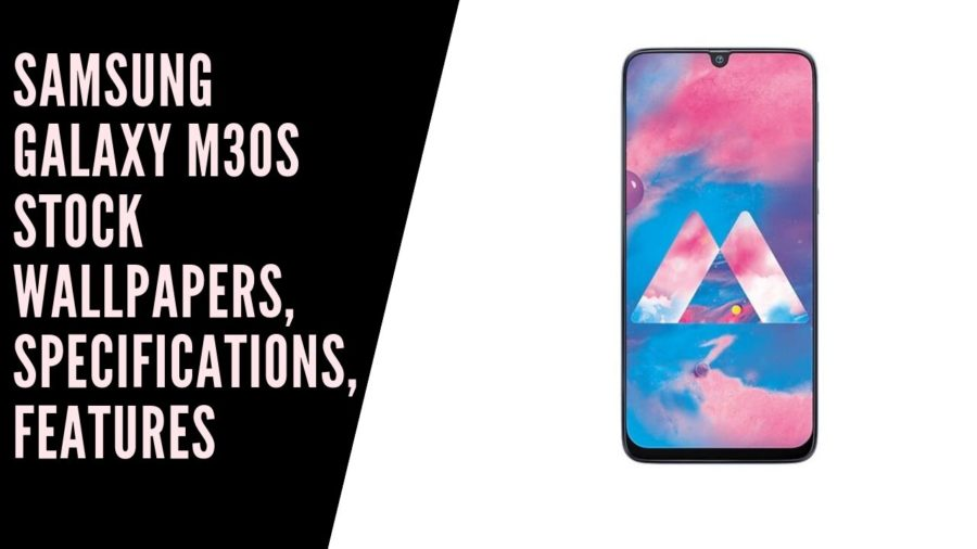 Samsung Galaxy M30S Stock Wallpapers, Specifications, Features