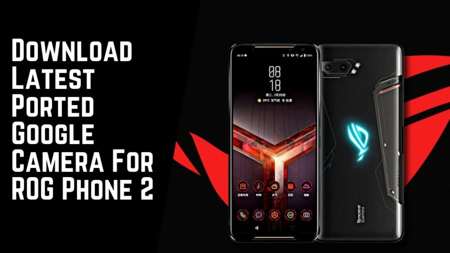 Download Latest Ported Google Camera For ROG Phone 2