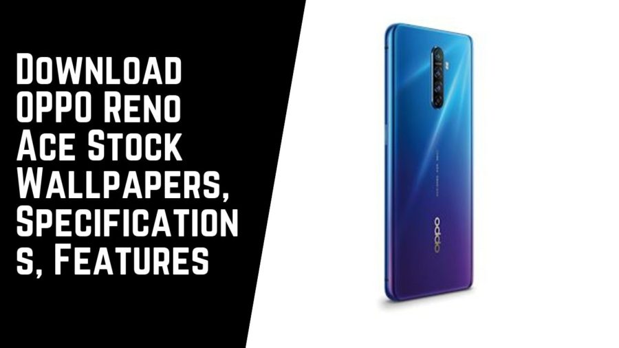 Download OPPO Reno Ace Stock Wallpapers, Specifications, Features